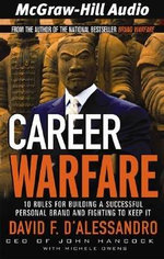 Career Warfare : 10 Rules for Building a Successful Personal Brand on the Business Battlefield - David D'Alessando