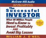 The Successful Investor : What 80 Million People Need to Know to Invest Profitably and Avoid Big Losses - William J. O'Neil