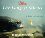 The Longest Silence :  A Life in Fishing - Thomas McGuane