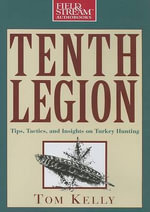 Tenth Legion : Tips, Tactics, and Insights on Turkey Hunting - Tom Kelly