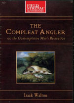 The Compleat Angler : Or, the Contemplative Man's Recreation - Izaak Walton