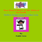You Don't Have to Be Gifted To Cook : Recipes from the Gifted Girls - Kailin Gow