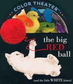 The Big Red Ball (and the Little White Kitten) - Christopher Franceschelli