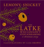 The Latke Who Couldn't Stop Screaming : A Christmas Story - Lemony Snicket