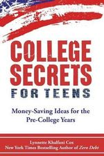 College Secrets for Teens : Money Saving Ideas for the Pre-College Years - Lynnette Khalfani-Cox