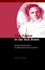 The Pastor in the Sick Room - John D Wells