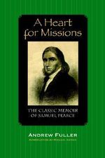 A Heart for Missions : Memoir of Samuel Pearce - Andrew Fuller