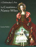 Dollmaker's Art : The Creations of Nancy Wiley - Louise Fecher