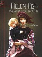 Helen Kish : The Artist and Her Dolls - Louise Fecher
