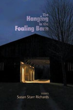 The Hanging in the Foaling Barn : Stories - Susan Starr Richards