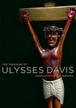 The Treasure of Ulysses Davis : Sculpture from a Savannah Barbershop - Susan Mitchell Crawley