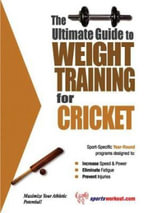 Ultimate Guide to Weight Training for Cricket - Robert G. Price