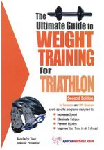Ultimate Guide to Weight Training for Triathlon - Robert G. Price