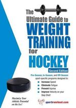 Ultimate Guide to Weight Training for Hockey : Everything You Need to Get a Lean, Strong, and Fit... - Robert G. Price