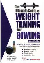 Ultimate Guide to Weight Training for Bowling : The Handbook of Bowling Psychology - Robert G. Price