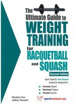 Ultimate Guide to Weight Training for Racquetball & Squash : Sculpt Your Best Body Ever with Hollywood's Fittes... - Robert G. Price