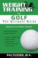 Weight Training for Golf : Ultimate Guide - Kai Fusser