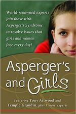 Asperger's and Girls : World-renowned Experts Join Those with Asperger's Syndrome to Resolve Issues That Girls and Women Face Every Day - Tony Attwood