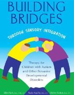 Building Bridges Through Sensory Integration : Therapy for Children with Autism and Other Pervasive Developmental Disorders - Paula Aquilla