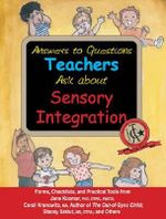 Answers to Questions Teachers Ask About Sensory Integration : Forms, Checklists, and Practical Tools - Carol Kranowitz