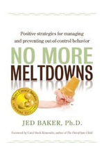 No More Meltdowns :  Positive Strategies for Dealing with and Preventing Out-of-Control Behavior - Jed Baker