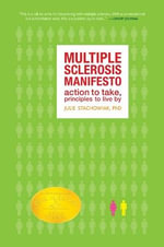 The Multiple Sclerosis Manifesto : Action to Take, Principles to Live by - Julie Stachowiak