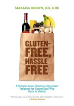 Gluten-free, Hassle Free : A Simple, Sane, Dietitian-approved Program for Eating Your Way Back to Health - Marlisa Brown