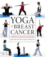 Yoga and Breast Cancer : A Journey to Health and Healing - Ingrid Kollack