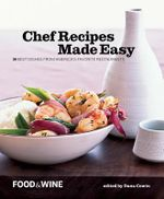 Food and Wine : Chef's Recipes Made Easy - Food & Wine