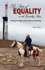 The State of Equality in the Equality State : A Living Tradition of Cowboys and Ranchers in Wyom... - Paul Jensen