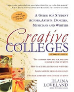 Creative Colleges : A Guide for Student Actors, Artists, Dancers, Musicians and Writers - Elaina Loveland