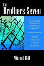 The Brothers Seven : Beating the 100 Big Lies About Your First Job - Michael Ball