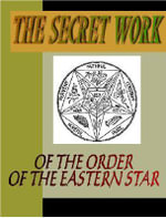 The Secret Work of the Order of the Eastern Star - Unknown