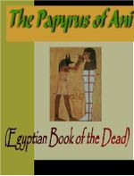 Papyrus of Ani (The Egyptian Book of the Dead) : The Egyptian Book of the Dead - E. Wallace Budge