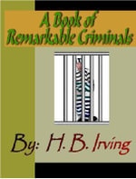 A Book of Remarkable Criminals - H. B. Irving