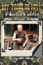 My Tour In Hell : A Marine's Battle with Combat Trauma - David, W Powell