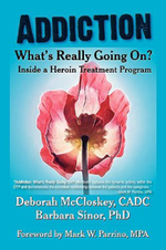 Addiction--What's Really Going On? : Inside a Heroin Treatment Program - Deborah McCloskey