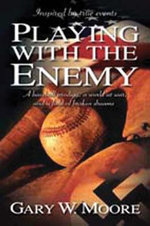 Playing with the Enemy : A Baseball Prodigy, a World at War, and a Field of Broken Dreams - Gary W. Moore