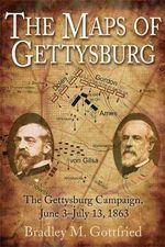 The Maps of Gettysburg : An Atlas of the Gettysburg Campaign, June 3-July 13, 1863 - Bradley M. Gottfried