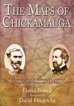 The Maps of Chickamauga : An Atlas of the Chickamauga Campaign, August 29-September 23, 1863 - David A. Powell