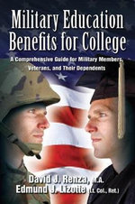 Military Education Benefits for College : A Comprehensive Guide for Military Members, Veterans and Their Dependents - David J. Renza