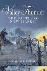Valley Thunder : The Battle of New Market - Charles R. Knight