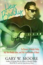 Hey Buddy : In Pursuit of Buddy Holly, My New Buddy John, and My Lost Decade of Music - Gary W. Moore