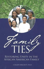Family Ties : Restoring Unity in the African American Family - Colleen Birchett