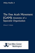 The Free Aceh Movement (Gam) : Anatomy Of A Separatist Organization : Www.Eastwestcenter.Org - Kirsten E. Schulze
