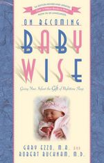 On Becoming Babywise : Giving Your Infant the Gift of Nighttime Sleep - Gary Ezzo