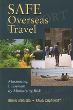 Safe Overseas Travel : Maximizing Enjoyment by Minimizing Risk - Brian R Johnson