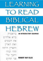 Learning to Read Biblical Hebrew : An Introductory Grammar - Robert Ray Ellis