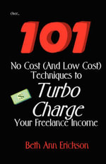 101 No Cost (and Low Cost) Techniques to Turbo Charge Your Freelance Income : Insider Information for the Self-Publishing Writer - Beth Ann Erickson