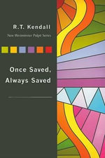 Once Saved, Always Saved - Dr R T Kendall